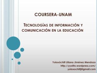 COURSERA-UNAM Tecnologías de información y comunicación en la educación