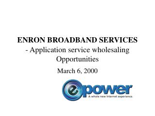 ENRON BROADBAND SERVICES - Application service wholesaling Opportunities