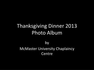 Thanksgiving Dinner 2013 Photo Album