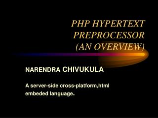 PHP HYPERTEXT PREPROCESSOR  (AN OVERVIEW)