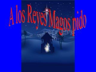 A los Reyes Magos pido