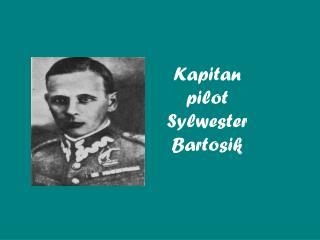Kapitan pilot Sylwester Bartosik