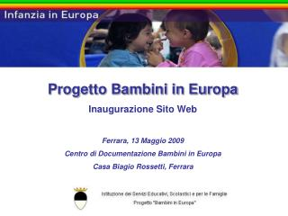Progetto Bambini in Europa Inaugurazione Sito Web  Ferrara, 13 Maggio 2009