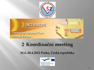 2 .  Koordinační meeting 18.4.-20.4.2012 Praha, Česká republika