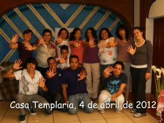 Casa  Templaria , 4 de abril de 2012