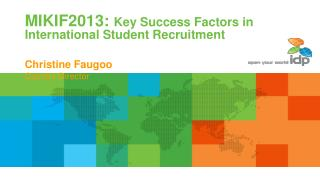 MIKIF2013:  Key Success Factors in International Student Recruitment Christine Faugoo