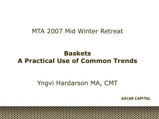 MTA 2007 Mid Winter Retreat Baskets A Practical Use of Common Trends Yngvi Hardarson MA, CMT