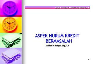ASPEK HUKUM KREDIT BERMASALAH