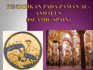 Pendidikan Pada Zaman  Al- Andalus (Islamic Spain)