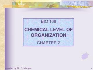 BIO 168 CHEMICAL LEVEL OF ORGANIZATION CHAPTER 2