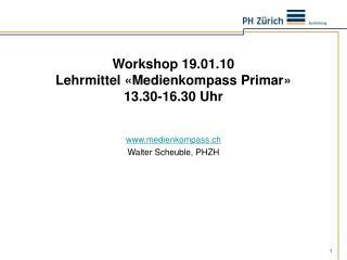 Workshop 19.01.10 Lehrmittel «Medienkompass Primar» 13.30-16.30 Uhr