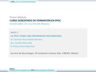 Primer Módulo CURSO ACREDITADO DE FORMACIÓN EN EPOC Coordinador: Dr. Luis Puente Maestu