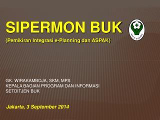 GK.  Wirakamboja , SKM, MPS Kepala Bagian  Program  dan informasi Setditjen bUK