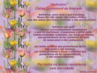 """""""Definitivo"""" Carlos Drummond de Andrade"""