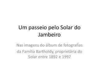 Um passeio pelo Solar do Jambeiro