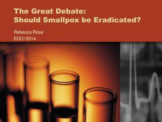 The Great Debate: Should Smallpox be Eradicated?