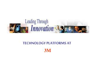 TECHNOLOGY PLATFORMS AT  3M