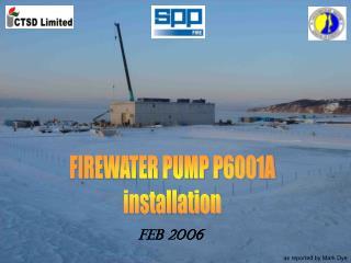 FIREWATER PUMP P6001A installation