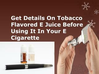 Get Details on Tobacco Flavored E Juice