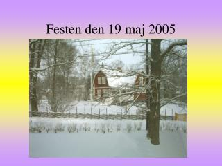Festen den 19 maj 2005