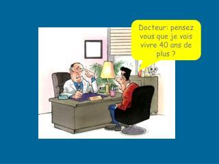 Docteur: pensez vous que je vais vivre 40 ans de plus ?