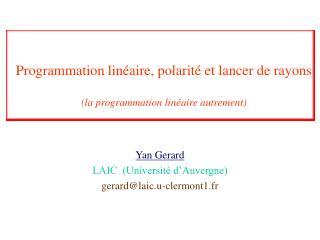 Programmation linéaire, polarité et lancer de rayons (la programmation linéaire autrement)