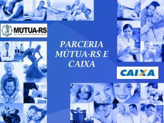 PARCERIA MÚTUA-RS E CAIXA