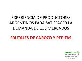 EXPERIENCIA DE PRODUCTORES ARGENTINOS PARA SATISFACER LA DEMANDA DE LOS MERCADOS