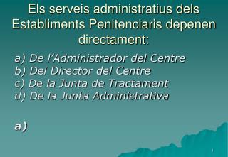 Els serveis administratius dels Establiments Penitenciaris depenen directament: