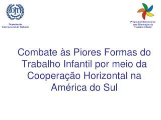 Combate às Piores Formas do Trabalho Infantil por meio da Cooperação Horizontal na América do Sul