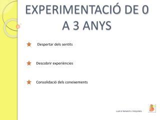 EXPERIMENTACIÓ DE 0 A 3 ANYS