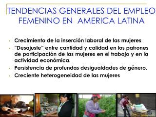 TENDENCIAS GENERALES DEL EMPLEO FEMENINO EN  AMERICA LATINA