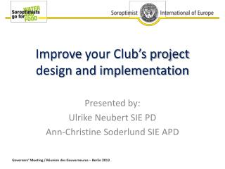 I mprove  your Club's project  design  and implementation