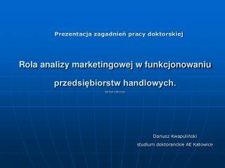 Rola analizy marketingowej w funkcjonowaniu przedsiębiorstw handlowych. (temat roboczy)