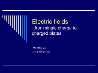 Electric fields - from single charge to charged plates