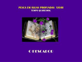 PESCA EM ÁGUAS PROFUNDAS  XXVIII TEMPO QUARESMAL