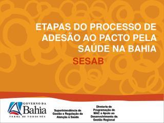 ETAPAS DO PROCESSO DE ADES�O AO PACTO PELA SA�DE NA BAHIA