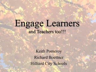 Engage Learners and Teachers too!!!
