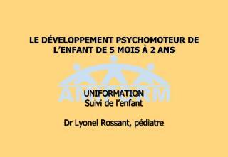 LE D�VELOPPEMENT PSYCHOMOTEUR DE L�ENFANT DE 5 MOIS � 2 ANS