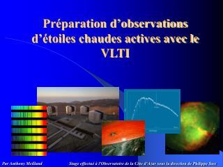 Préparation d'observations d'étoiles chaudes actives avec le VLTI