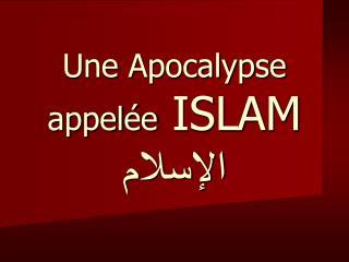 Une Apocalypse appelée  ISLAM الإسلام