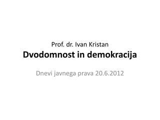 Prof. dr. Ivan Kristan Dvodomnost in demokracija