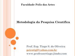Prof. Esp. Tiago S. de Oliveira psicotigl@yahoo.br professortiago.jimdo