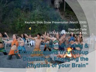 Team-Building  Communications thru Group Drumming: Engaging the Rhythms of your Brain