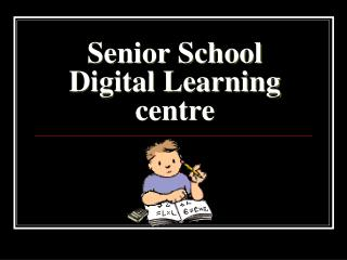 Senior School  Digital Learning centre
