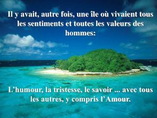 Il y avait, autre fois, une île où vivaient tous les sentiments et toutes les valeurs des hommes: