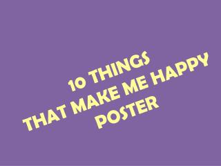 10 THINGS  THAT MAKE ME HAPPY POSTER