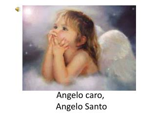 Angelo caro,  Angelo Santo