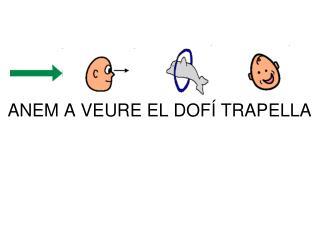 ANEM A VEURE EL DOF� TRAPELLA