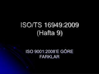 ISO/TS 16949:2009  (Hafta 9)